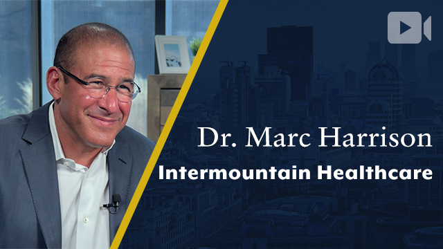 Intermountain Healthcare, Dr. Marc Harrison, President & CEO